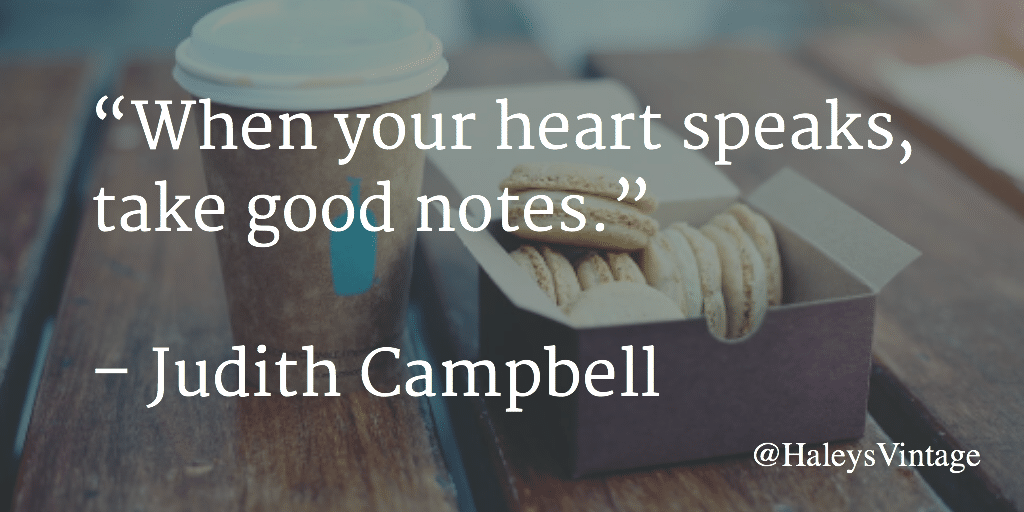 "Quote: ""When your heart speaks, take good notes."" - Judith Campbell"