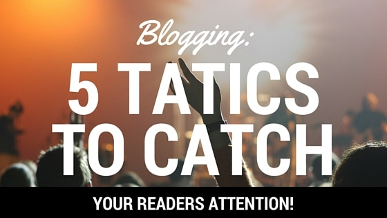 How to Catch Attention on Your Blog With These 5 Killer Tactics