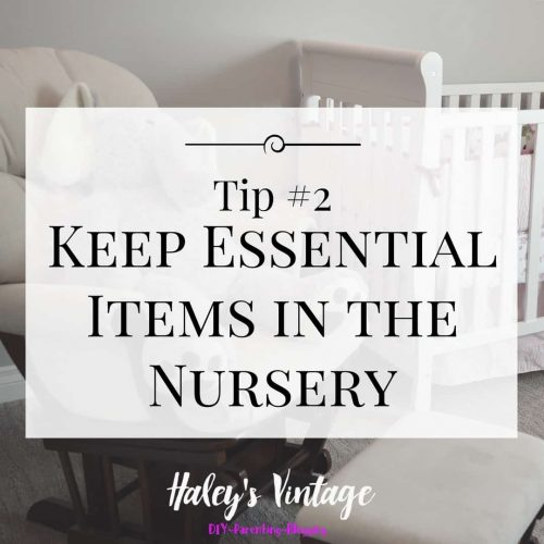 Tips for Nursery Organization #2: Keep Essential Items in the Nursery.