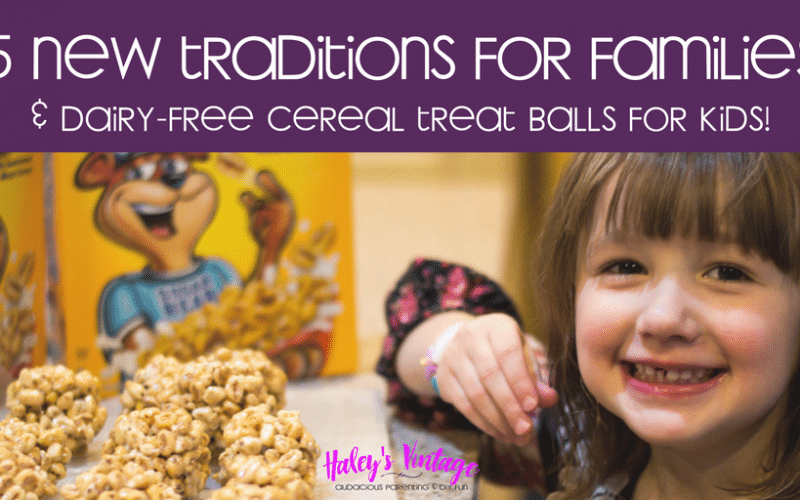 Looing for new traditions for your family? Check out my 5 New Traditions to Start with your Family This Year! Plus, Dairy-Free Cereal Treat Balls for Kids.