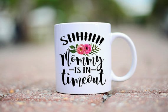 Unique Gifts for Tired Mom to Show You Care - SHHHH! Mommy is in timeout mug
