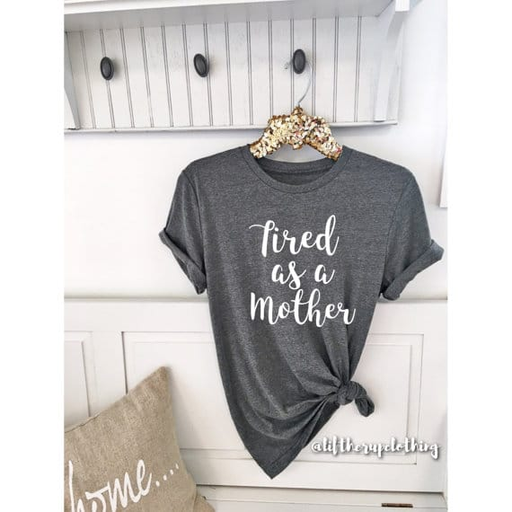 Unique Gifts for Tired Mom to Show You Care - Tired as a Mother Tee!