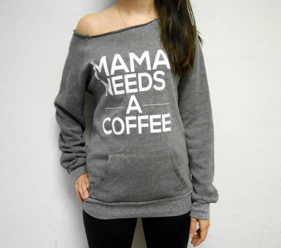 Unique Gifts for Tired Mom to Show You Care - Mama needs a coffee sweatshirt
