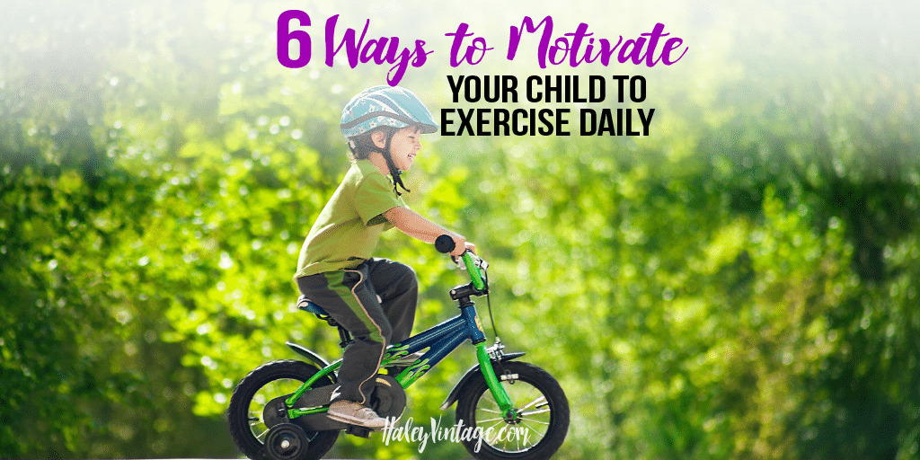 6 Ways to Motivate your Child to Exercise Daily