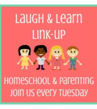 Laugh and Learn – Homeschool and Parenting Linkup 40