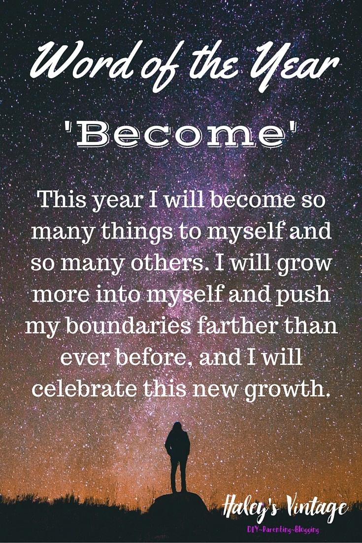 Word of the Year: Become ~ This year I will become so many things to myself and so many others. I will grow more into myself and push my boundaries farther than ever before, and I will celebrate this new growth.