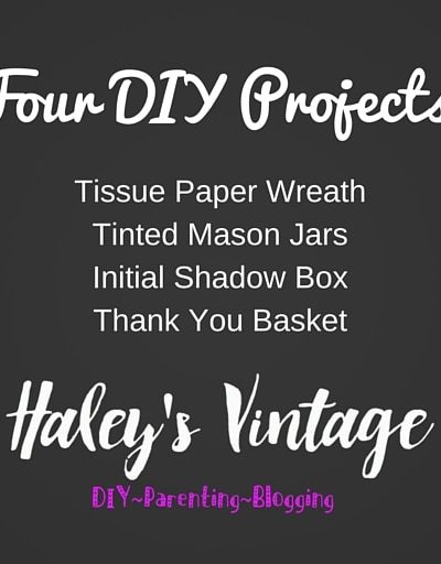 Let's get crafting with these four fun DIY projects! Initial Shadow Box, Tinted Mason Jar, Thank You Basket, and Tissue Paper Wreath will be some great projects!