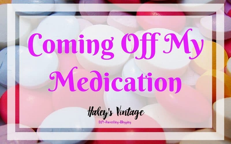 Coming Off My Medication!