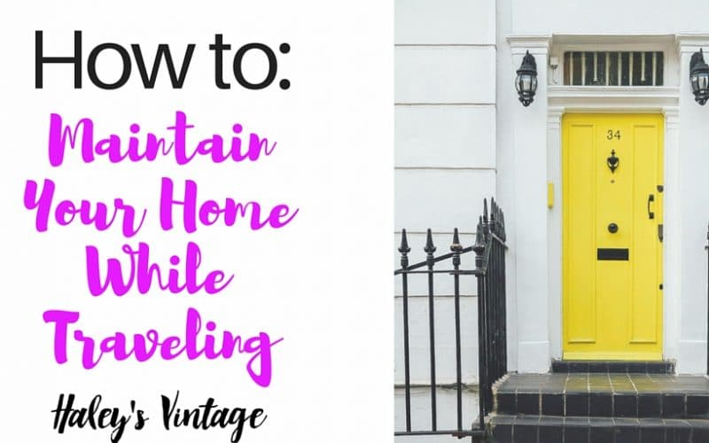 How to Maintain Your Home While Traveling