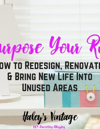 Repurpose Your Rooms: How to Redesign, Renovate, and bring new life into unused areas of your home. #DIY