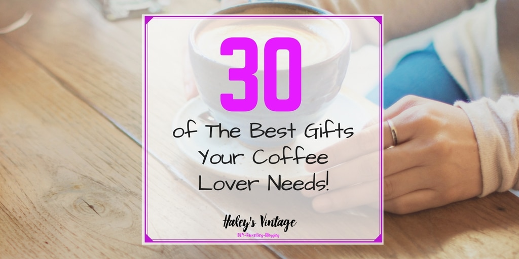 30 of the Best Gifts Your Coffee Lover Needs!