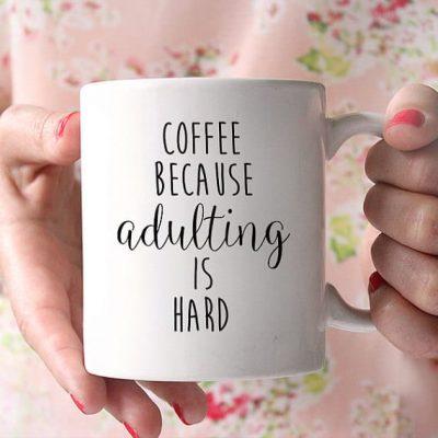Coffee Because Adulting Is Hard Ceramic Coffee Mug