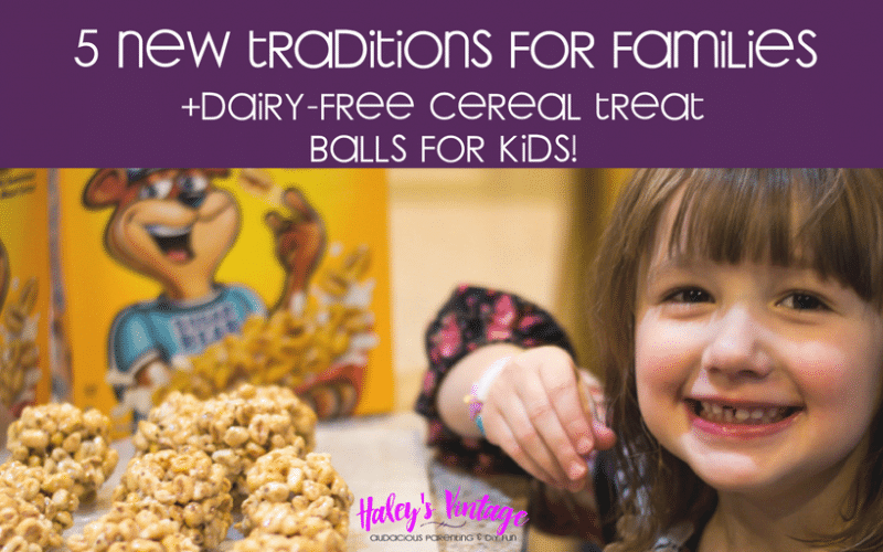 5 New Traditions for Families & Dairy-Free Cereal Treat Balls for Kids!