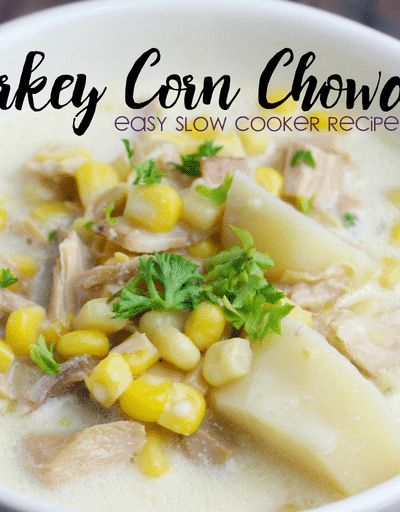 How to Make the Best Turkey Corn Chowder – Easy Slow Cooker Recipe