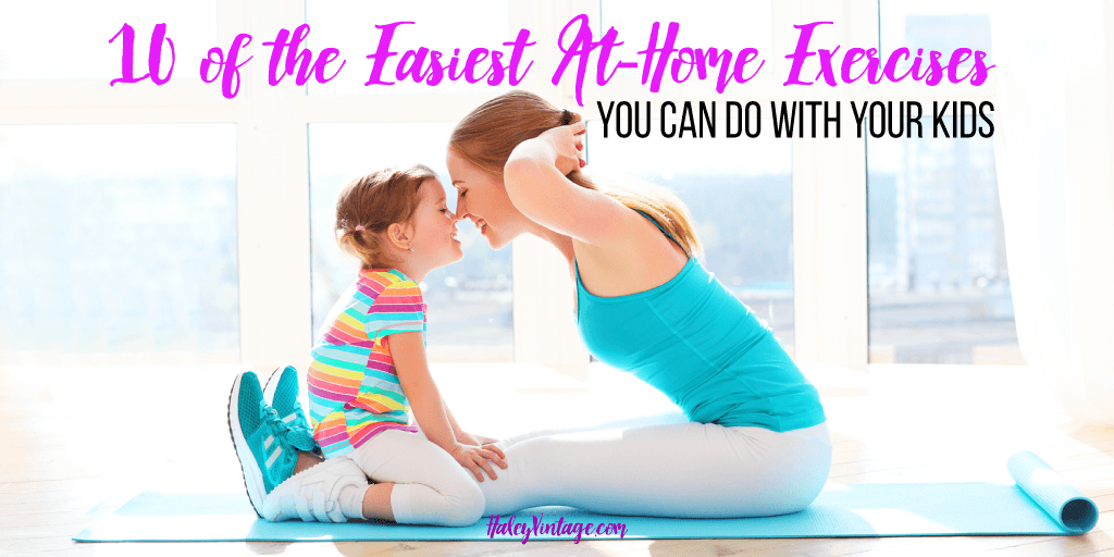 10 Of The Easiest At Home Exercises You Can Do With Your Kids