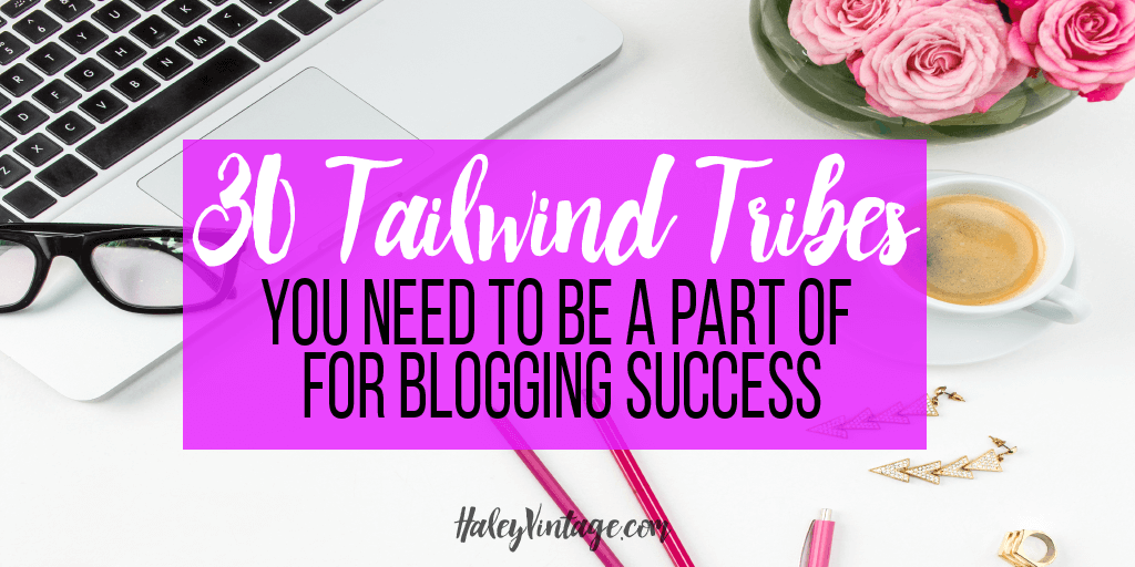 Tailwind tribes are a fantastic resource for bloggers! Today, I am happy to share my top 30 Tailwind Tribes you need to be a part of for blogging success!