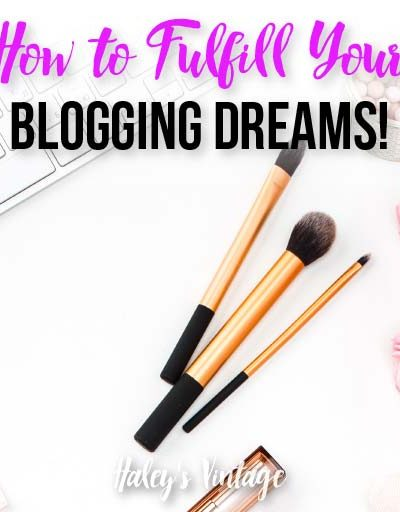 How to Fulfill Your Blogging Dreams!